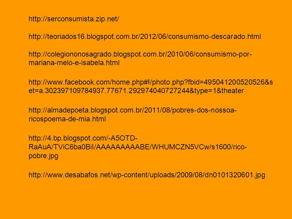 http://serconsumista. zip. net/ http://teoriados16. blogspot. com