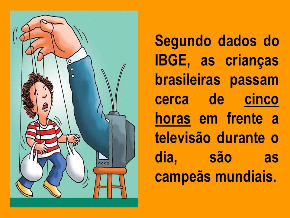 Segundo dados do IBGE, as crianças brasileiras passam cerca de cinco horas em frente a televisão durante o dia, são as campeãs mundiais.