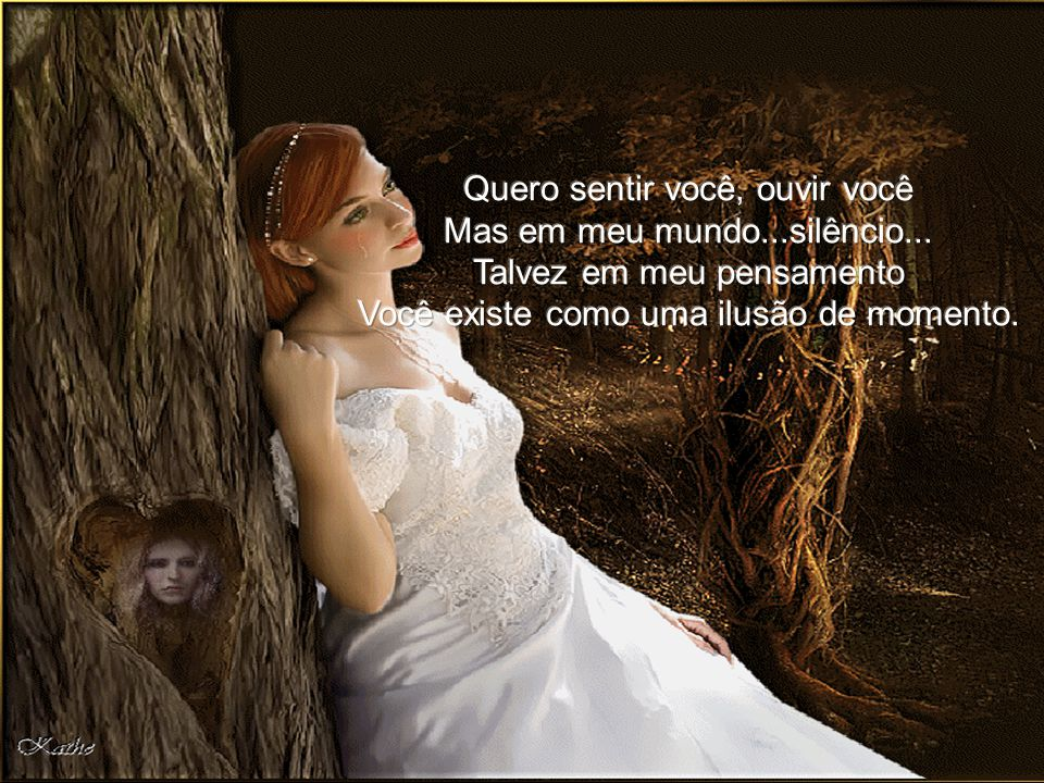 Quero sentir você, ouvir você Mas em meu mundo...silêncio...