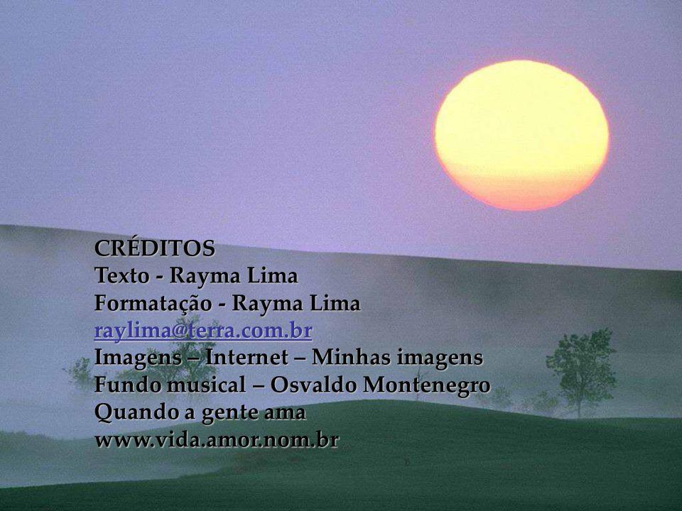CRÉDITOS Texto - Rayma Lima. Formatação - Rayma Lima. raylima@terra.com.br. Imagens – Internet – Minhas imagens.