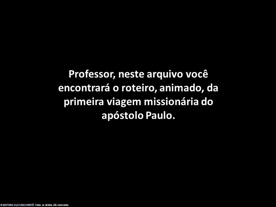 Professor, neste arquivo você encontrará o roteiro, animado, da primeira viagem missionária do apóstolo Paulo.
