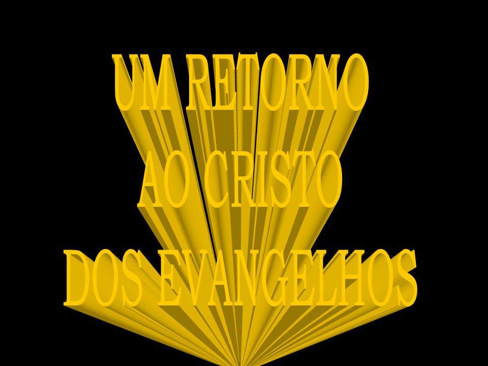 UM RETORNO AO CRISTO DOS EVANGELHOS
