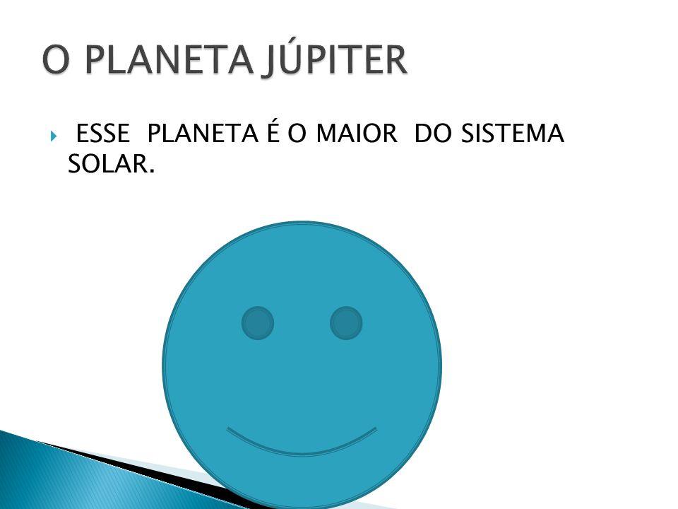 O PLANETA JÚPITER ESSE PLANETA É O MAIOR DO SISTEMA SOLAR.