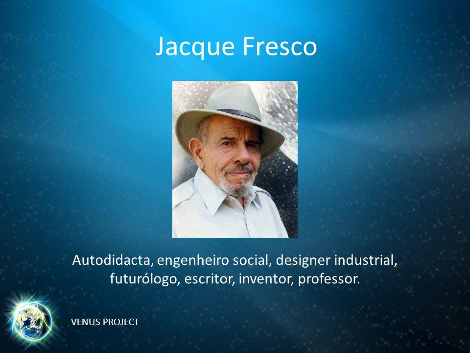 Jacque Fresco Autodidacta, engenheiro social, designer industrial, futurólogo, escritor, inventor, professor.