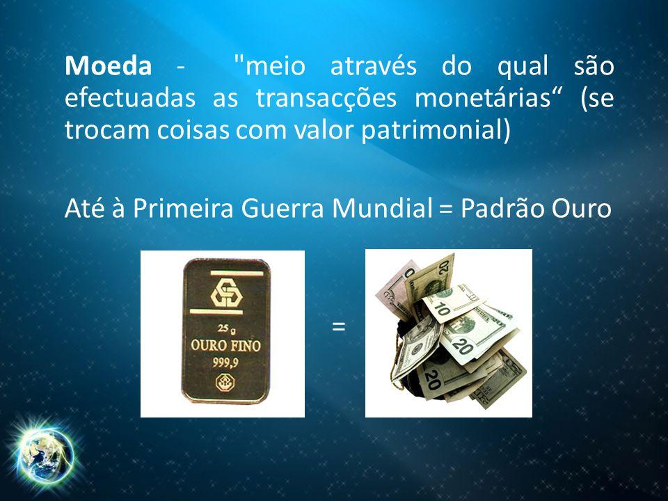 Moeda - meio através do qual são efectuadas as transacções monetárias (se trocam coisas com valor patrimonial)