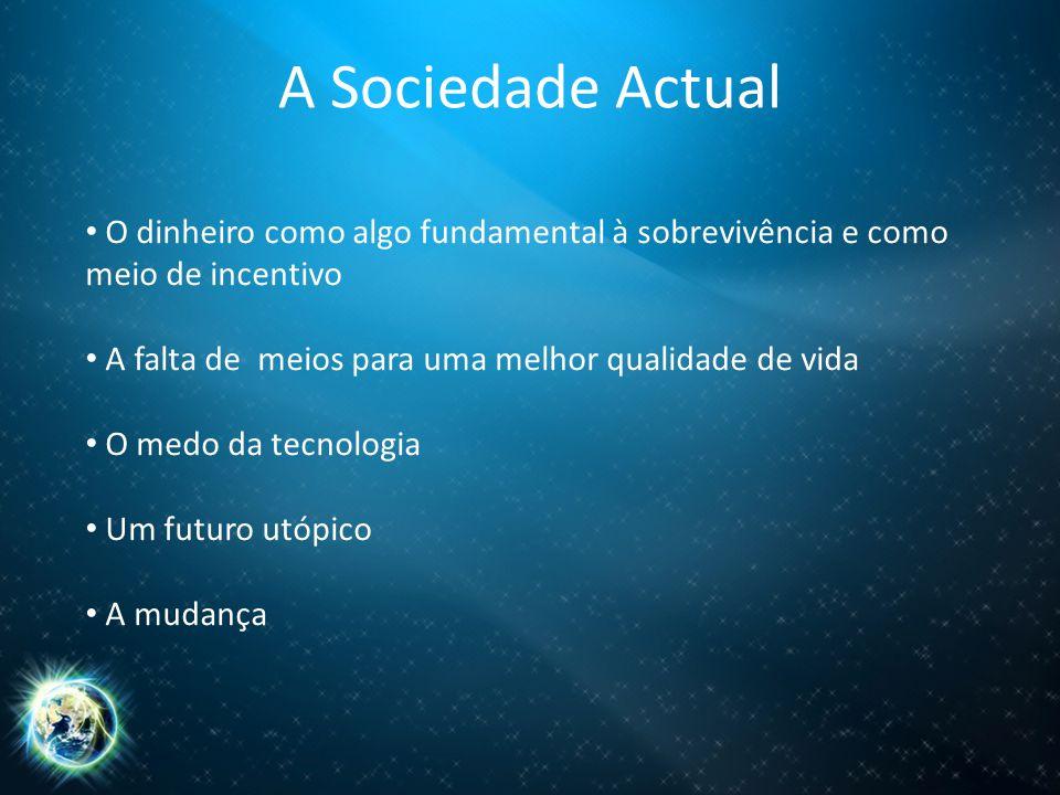 A Sociedade Actual O dinheiro como algo fundamental à sobrevivência e como meio de incentivo. A falta de meios para uma melhor qualidade de vida.