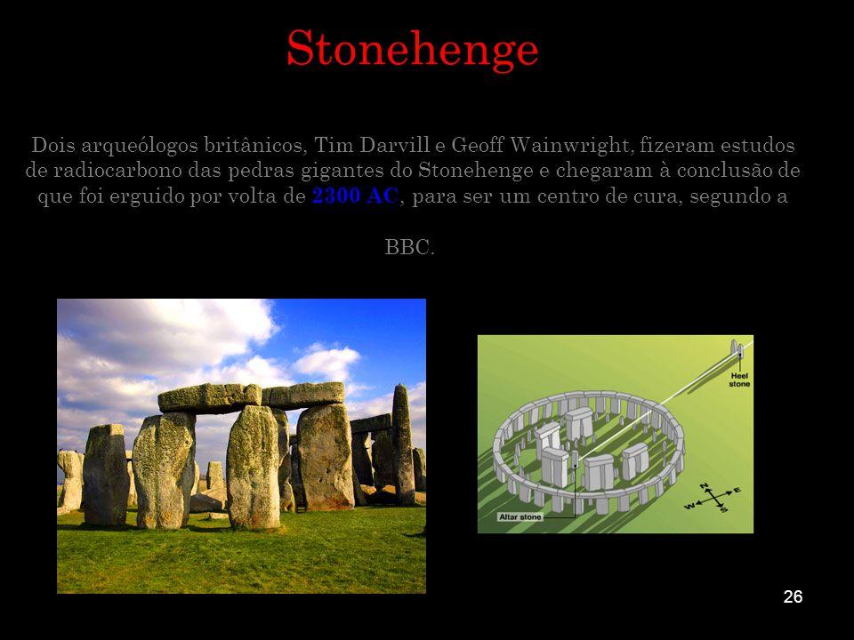 Stonehenge Dois arqueólogos britânicos, Tim Darvill e Geoff Wainwright, fizeram estudos de radiocarbono das pedras gigantes do Stonehenge e chegaram à conclusão de que foi erguido por volta de 2300 AC, para ser um centro de cura, segundo a BBC.