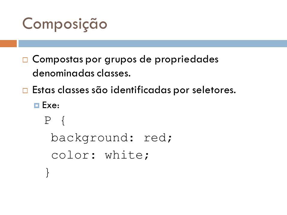 Composição P { background: red; color: white; }