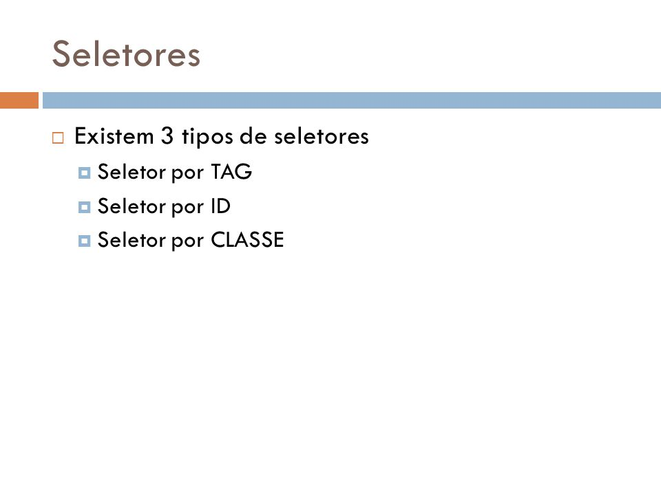 Seletores Existem 3 tipos de seletores Seletor por TAG Seletor por ID