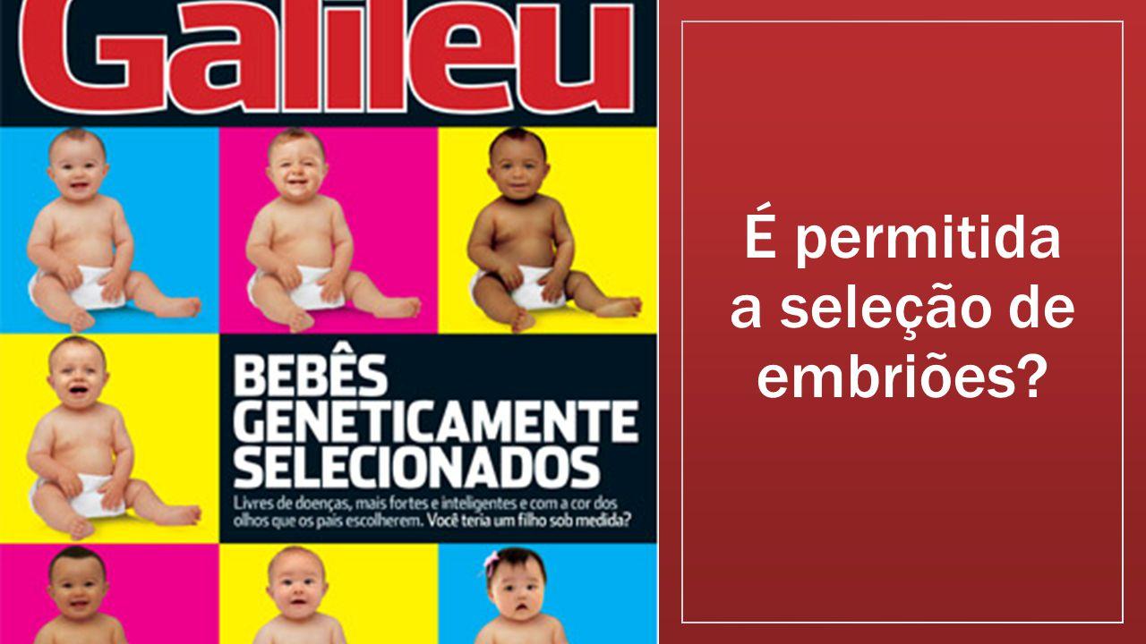 É permitida a seleção de embriões