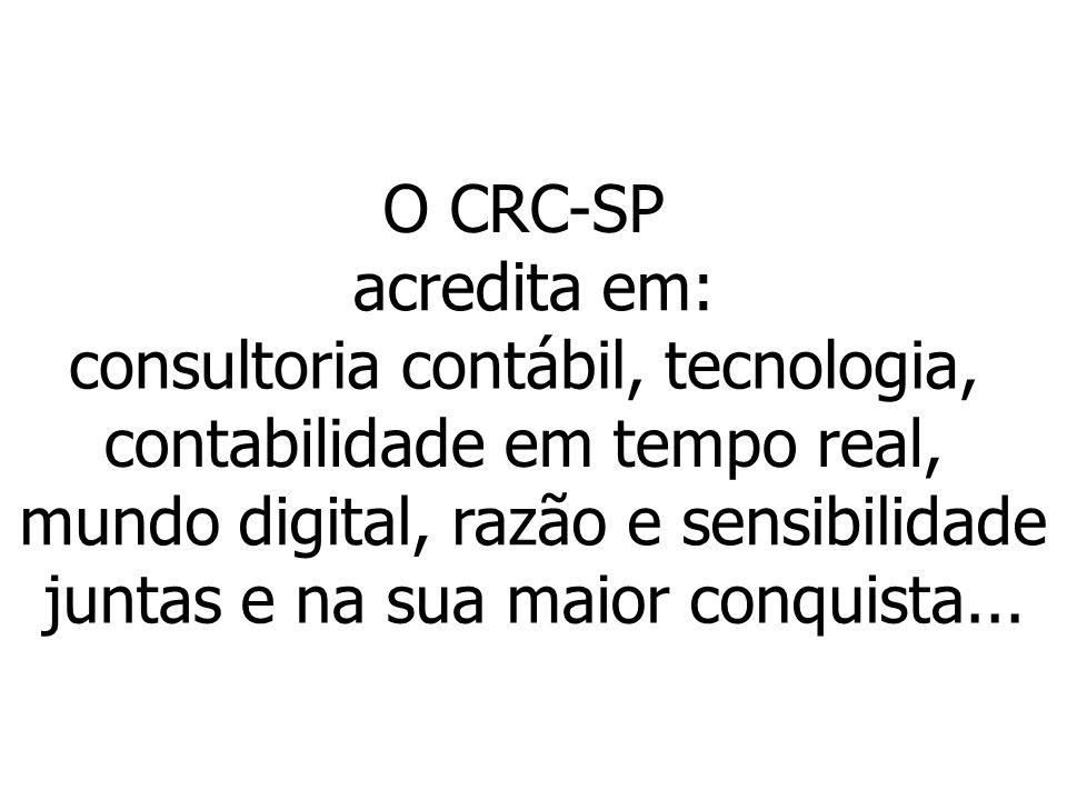 O CRC - SP. acredita em: consultoria contábil, tecnologia, contabilidade em tempo real, mundo digital, razão e sensibilidade.