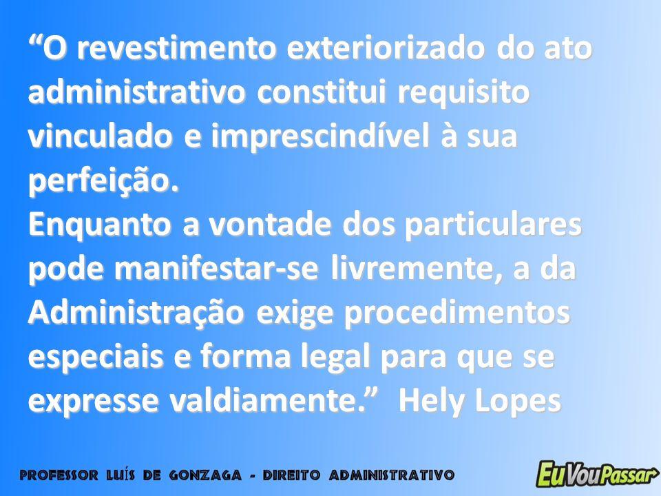 O revestimento exteriorizado do ato administrativo constitui requisito vinculado e imprescindível à sua perfeição.