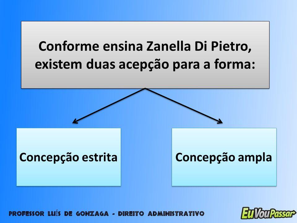 Conforme ensina Zanella Di Pietro, existem duas acepção para a forma: