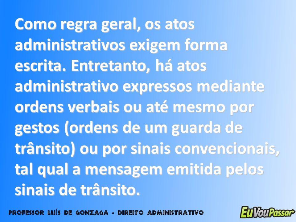 Como regra geral, os atos administrativos exigem forma escrita
