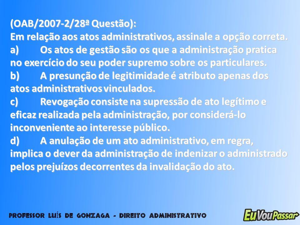 (OAB/2007-2/28ª Questão): Em relação aos atos administrativos, assinale a opção correta.