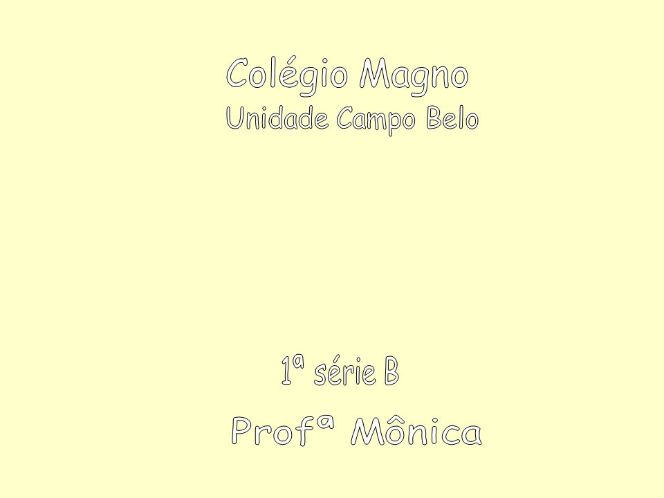 Colégio Magno Unidade Campo Belo 1ª série B Profª Mônica