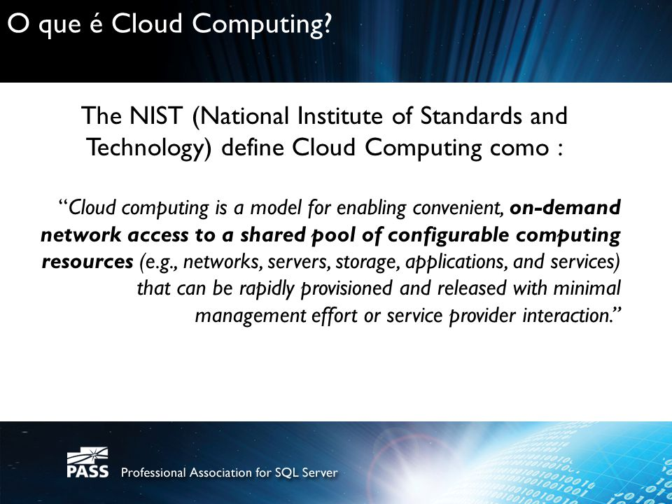 O que é Cloud Computing The NIST (National Institute of Standards and Technology) define Cloud Computing como :