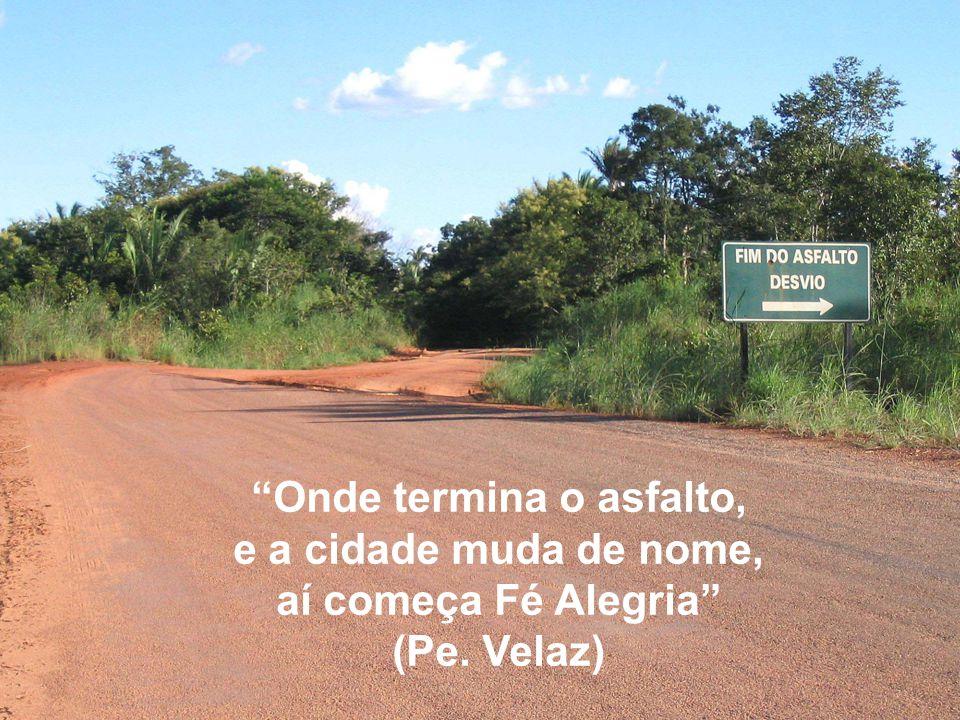 FIM Onde termina o asfalto, e a cidade muda de nome, aí começa Fé Alegria (Pe. Velaz)