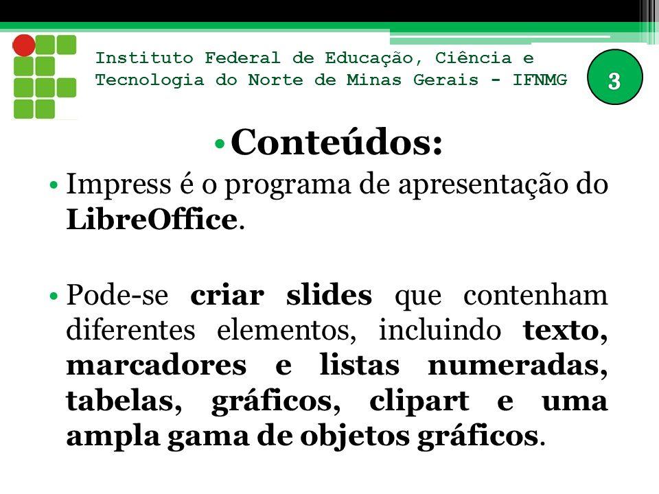Conteúdos: Impress é o programa de apresentação do LibreOffice.