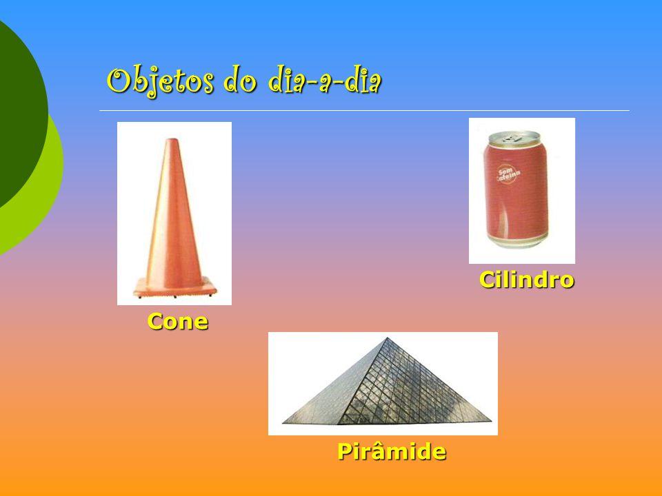 Objetos do dia-a-dia Cilindro Cone Pirâmide