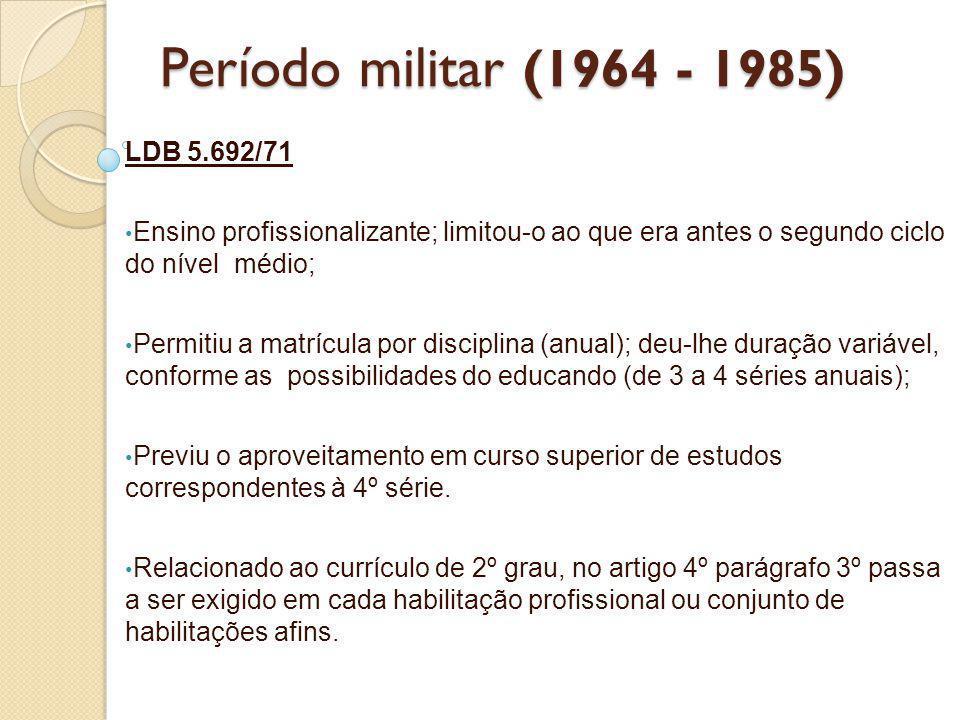 Período militar (1964 - 1985) LDB 5.692/71