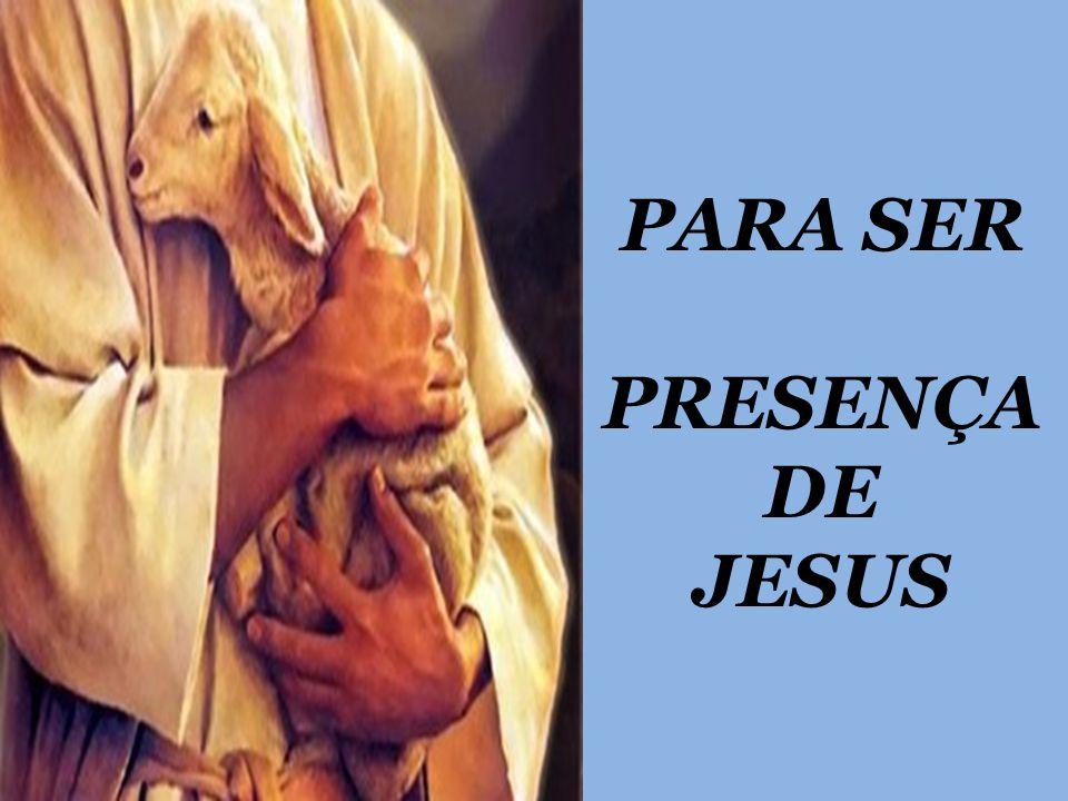 PARA SER PRESENÇA DE JESUS