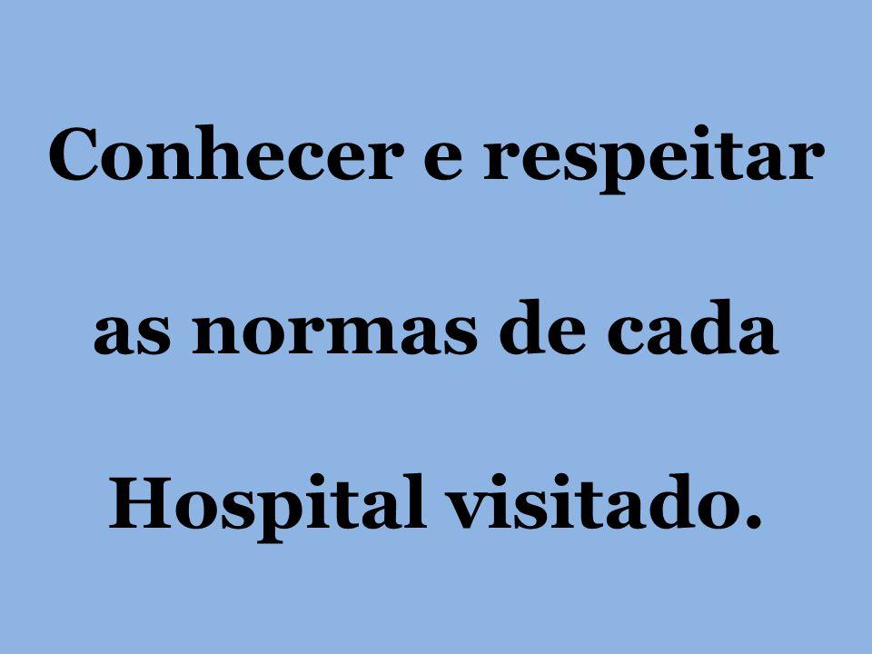 Conhecer e respeitar as normas de cada Hospital visitado.