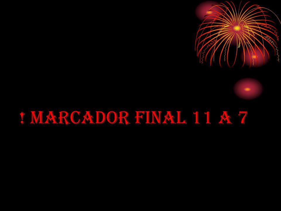 ! MARCADOR FINAL 11 A 7