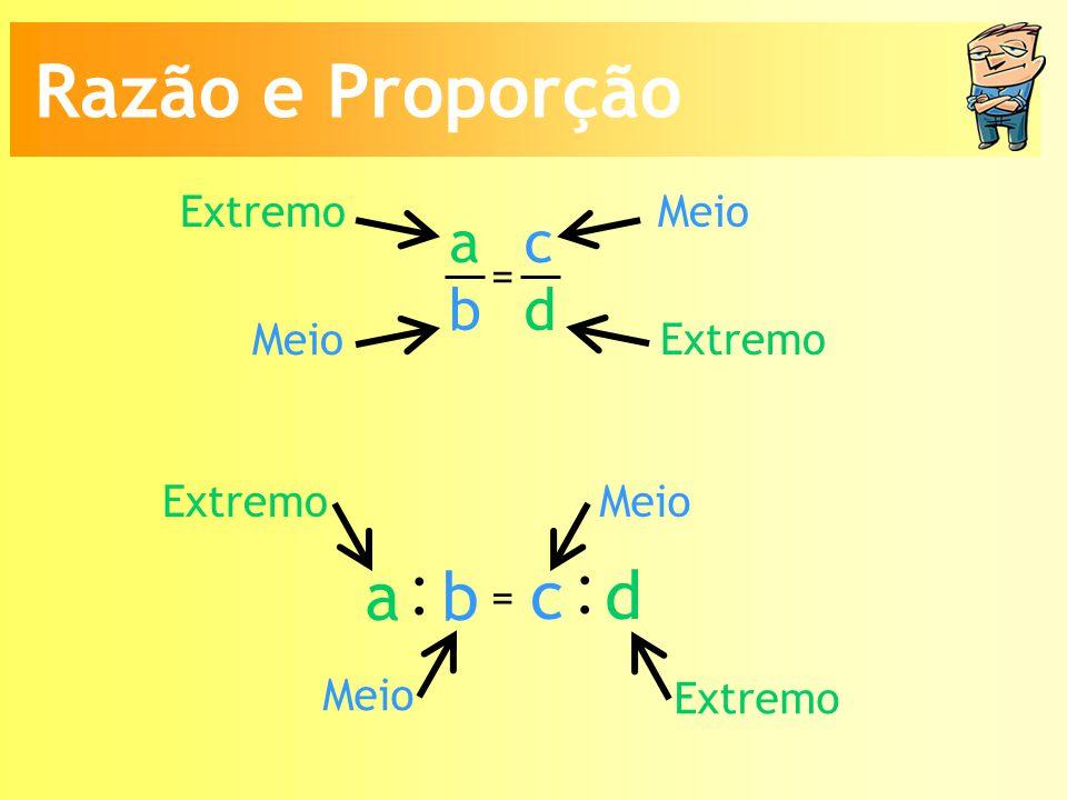 : Razão e Proporção a b c d a b c d Extremo Meio = Meio Extremo