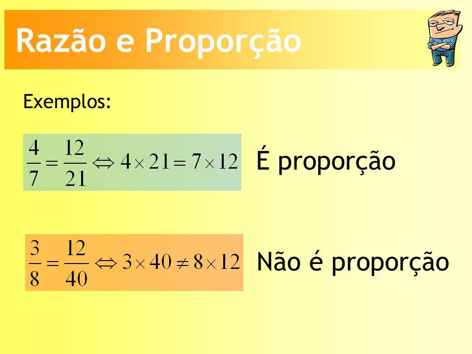 Razão e Proporção Exemplos: É proporção Não é proporção