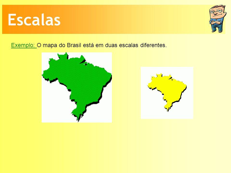 Escalas Exemplo: O mapa do Brasil está em duas escalas diferentes.
