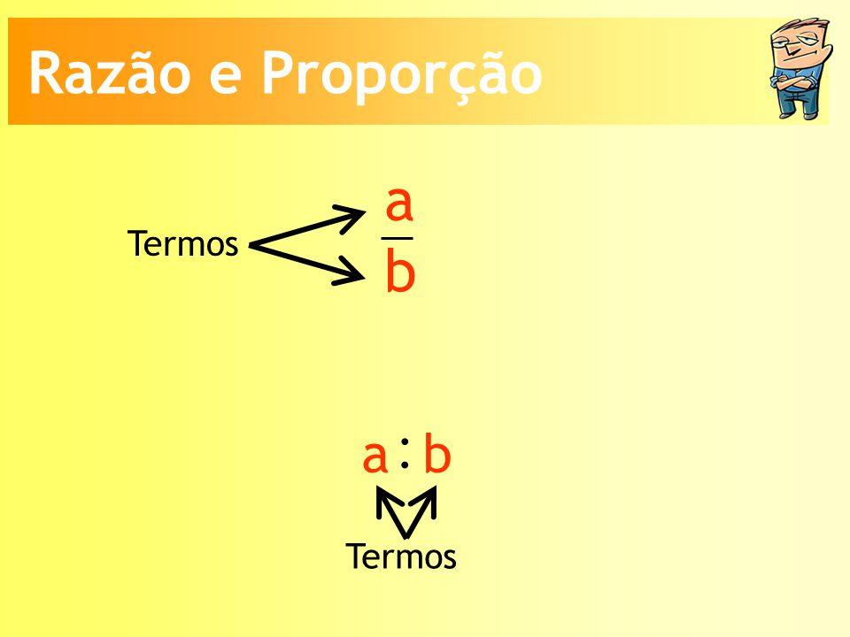 Razão e Proporção a b Termos : a b Termos