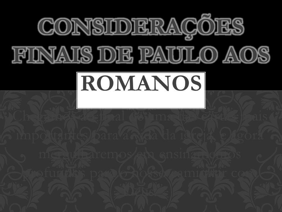 CONSIDERAÇÕES FINAIS DE PAULO AOS ROMANOS