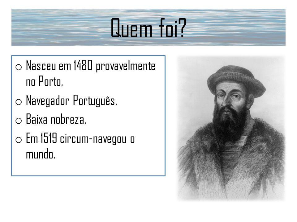 Quem foi Nasceu em 1480 provavelmente no Porto, Navegador Português,