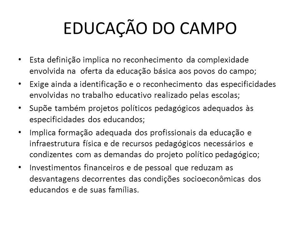 EDUCAÇÃO DO CAMPO Esta definição implica no reconhecimento da complexidade envolvida na oferta da educação básica aos povos do campo;