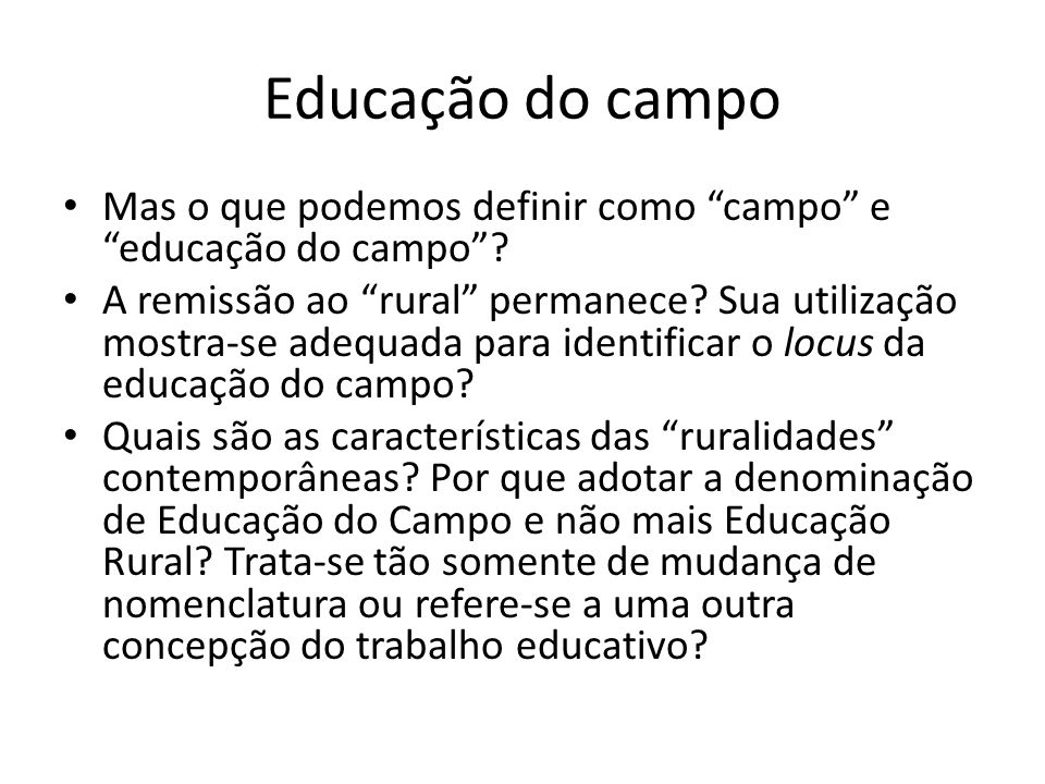 Educação do campo Mas o que podemos definir como campo e educação do campo