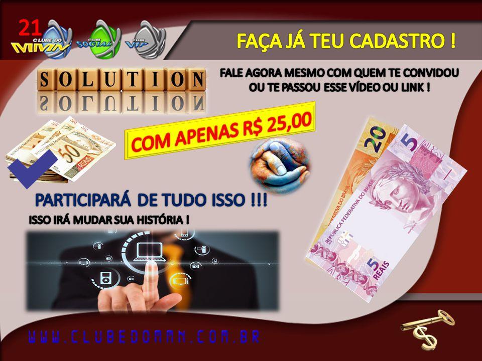 21 FAÇA JÁ TEU CADASTRO ! COM APENAS R$ 25,00