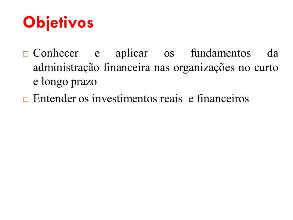 Objetivos Conhecer e aplicar os fundamentos da administração financeira nas organizações no curto e longo prazo.
