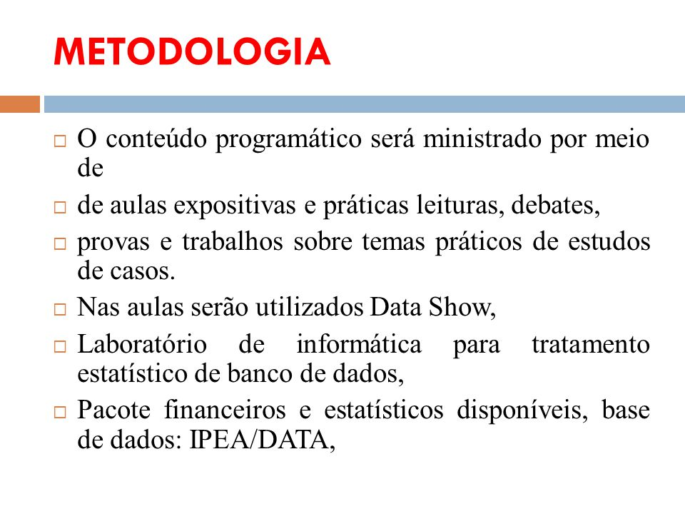 METODOLOGIA O conteúdo programático será ministrado por meio de