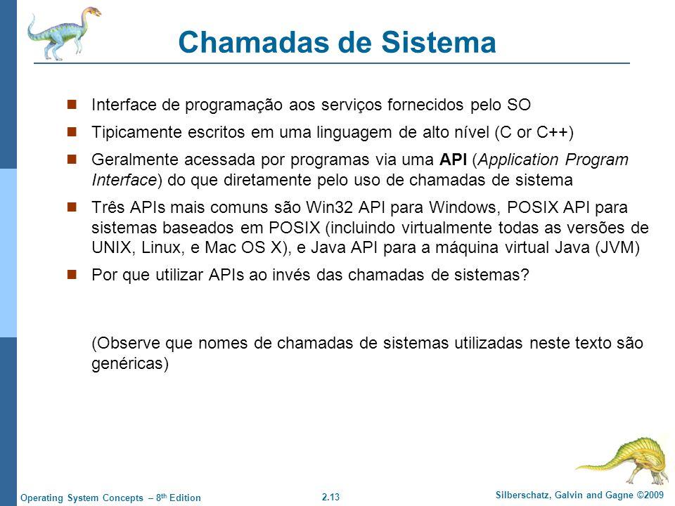 Chamadas de Sistema Interface de programação aos serviços fornecidos pelo SO. Tipicamente escritos em uma linguagem de alto nível (C or C++)