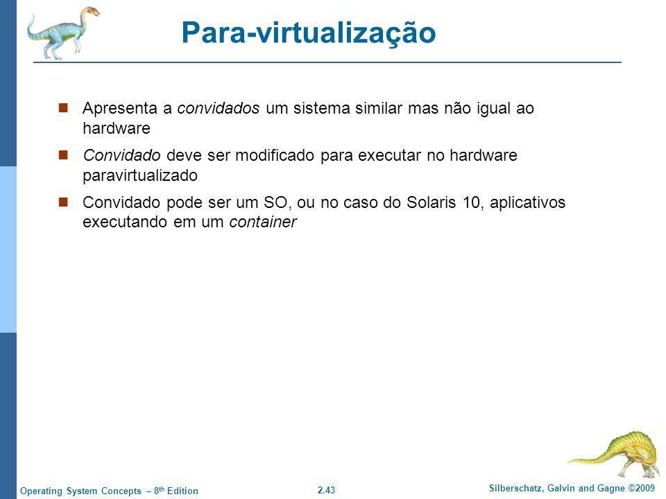 Para-virtualização Apresenta a convidados um sistema similar mas não igual ao hardware.