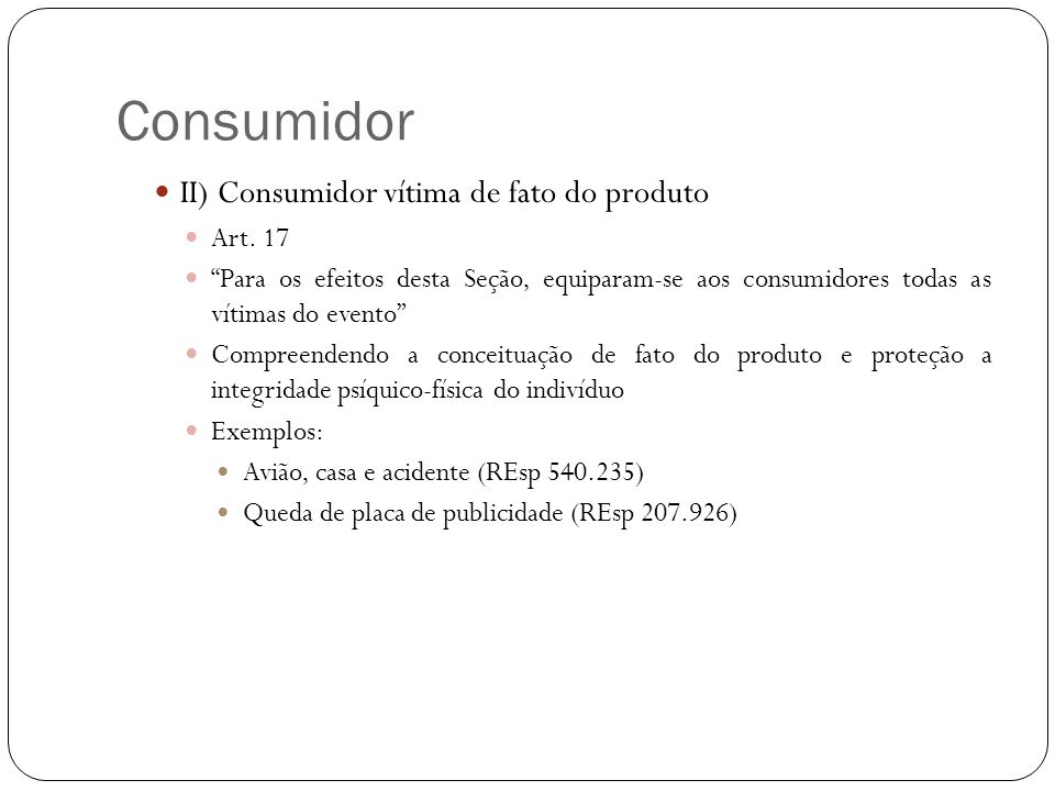 Consumidor II) Consumidor vítima de fato do produto Art. 17