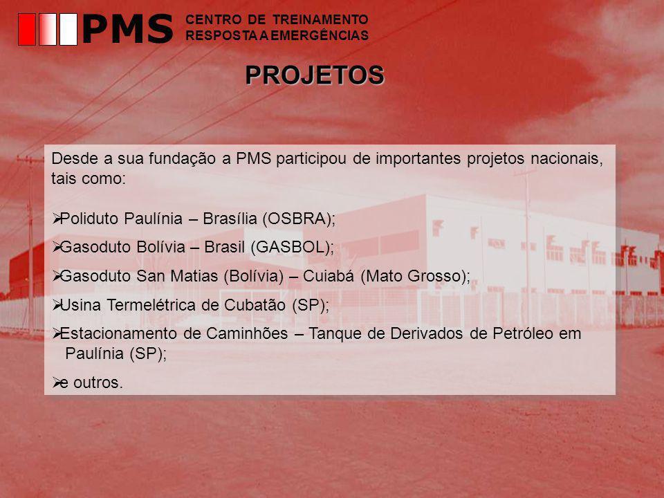 PMS CENTRO DE TREINAMENTO. RESPOSTA A EMERGÊNCIAS. PROJETOS. Desde a sua fundação a PMS participou de importantes projetos nacionais, tais como:
