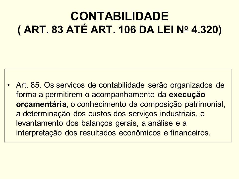 CONTABILIDADE ( ART. 83 ATÉ ART. 106 DA LEI No 4.320)