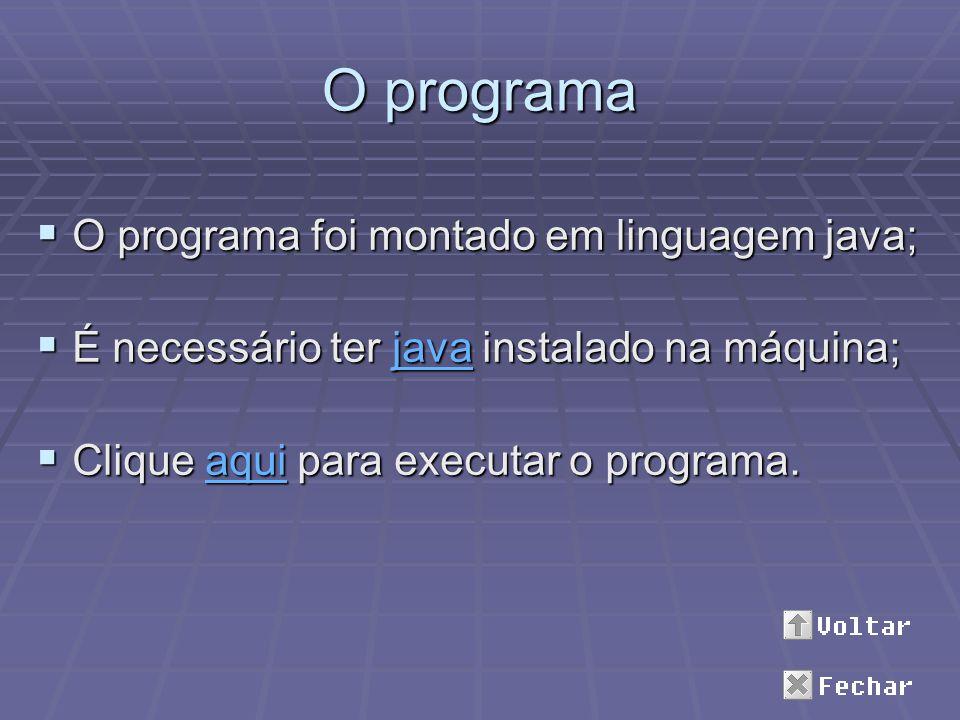 O programa O programa foi montado em linguagem java;