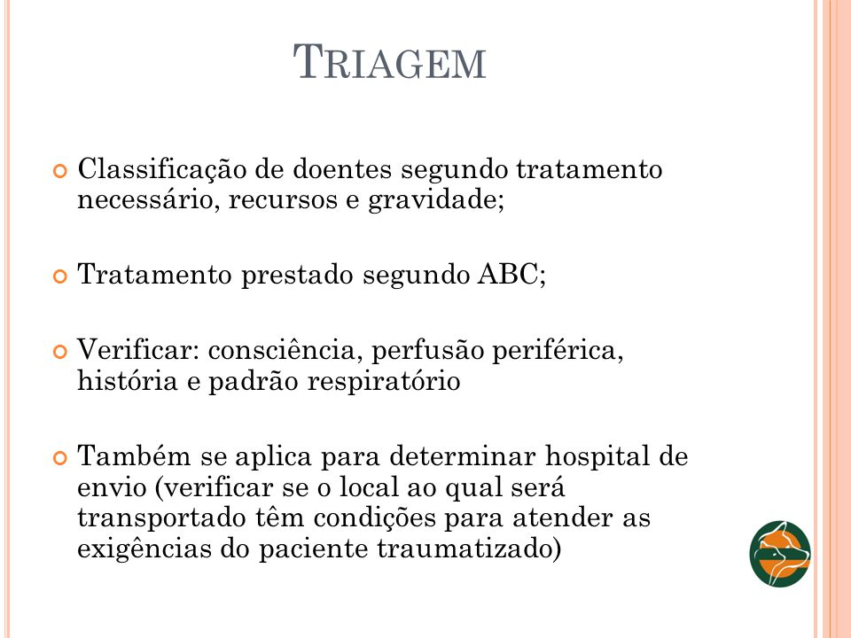 Triagem Classificação de doentes segundo tratamento necessário, recursos e gravidade; Tratamento prestado segundo ABC;