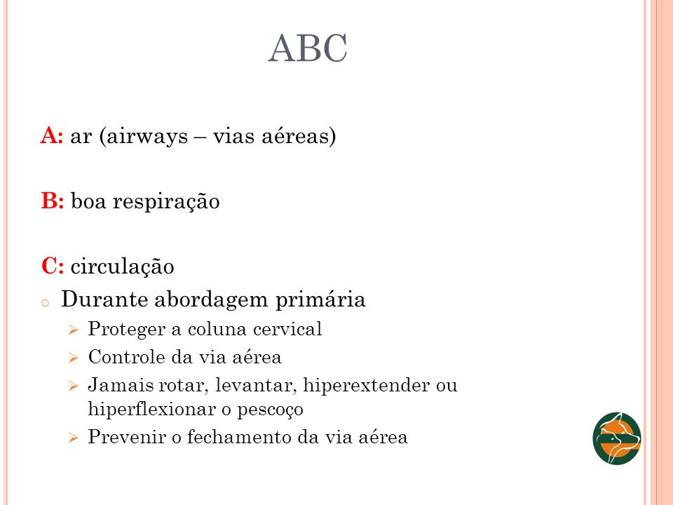 ABC A: ar (airways – vias aéreas) B: boa respiração C: circulação