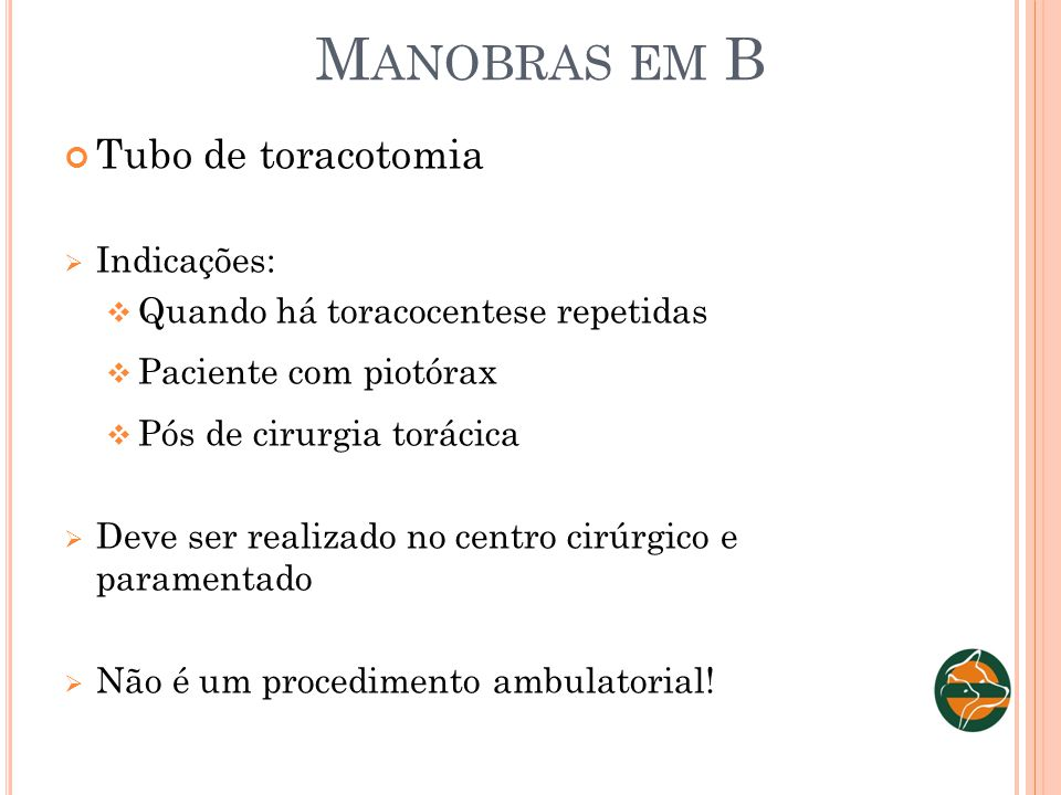 Manobras em B Tubo de toracotomia Indicações: