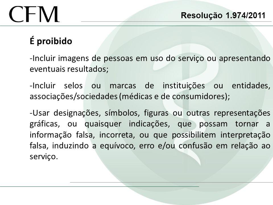 Resolução 1.974/2011 É proibido. Incluir imagens de pessoas em uso do serviço ou apresentando eventuais resultados;