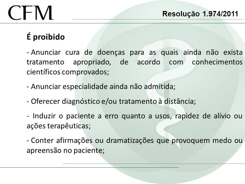 Resolução 1.974/2011 É proibido.